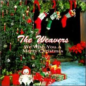 We Wish You a Merry Christmas, by the Weavers